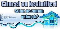İstanbul'da su kesintisi; Sular ne zaman gelecek 31 Aralık 2016