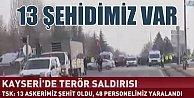 Kayseri'de patlama, 13 askerimiz şehit 48 yaralı var
