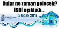 İSKİ açıkladı, sular ne zaman gelecek 5 Ocak 2017