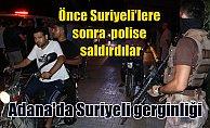 Adana'da Suriyeli gerginliği, Suriyeli'lere polise saldırı