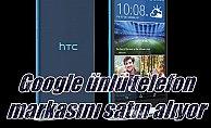 HTC telefonları Google'ın oluyor; Dev satış