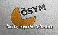 ÖSYM Başkanlığına Prof. Dr. Özer atandı