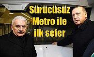 Erdoğan ve Yıldırım 'sürücüsüz metro'nun ilk seferine katıldı