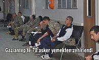 Gaziantep'te 70 asker yemekten zehirlendi