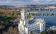 Demir Kilise'yi Cumhurbaşkanı Erdoğan açacak
