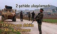 Son Dakika Afrin; TSK açıkladı, 2 şehide henüz ulaşılamadı