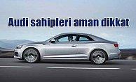 Audi sahiplerine kötü haber: Yangın riski büyük
