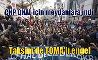 CHP'nin OHAL'i protesto eylemine Taksim'de TOMA'lı engel