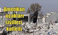 Suriye'de Amerikan uçakları sivilleri vurdu, 25 ölü var