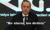 """Cumhurbaşkanı Erdoğan """"Bir ölürüz, bin diriliriz"""""""