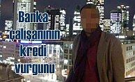 Banka çalışanından kredi vurgunu; 2.6 milyon lirayla kaçtı