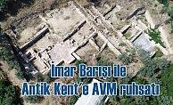 İmar Barışı ile vurgun: Antik kente AVM ruhsatı verdiler