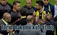 Galatasaray Fenerbahçe derbisi; Fatih Terim hakeme küfretmiş