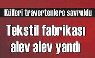 Denizli'de tekstil fabrikası yangın; Küller Pamukkale'yi vurdu
