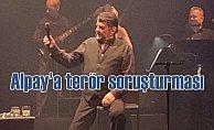 Alpay'a konserde söylediği sözler yüzünden soruşturma