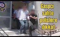 Gaspçı sahte polisleri, gerçek polisler yakaladı
