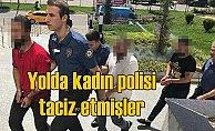 Kadın polisleri taciz eden magandalar yakalandı