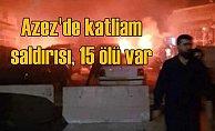 Türkiye sınırında katliam saldırısı, 15 ölü var