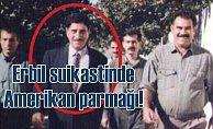 Erbil Suikastin'de ABD parmağı| Barzani yönetiminden çok önemli hamle