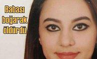 Hemşire genç kızı, babası boğarak öldürdü