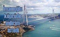 İmamoğlu, 3. köprüde indirim yapılsın