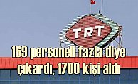 TRT personel fazla diye 169 kişi gönderdi, 1700 kişi almış