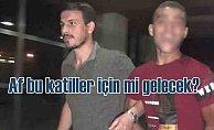 Ereğli'de cinayet, Af bu katiller için mi gelecek