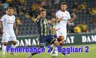 Fenerbahçe evinde Cagliari ileberabere kaldı