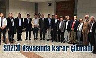 Sözcü Gazetesi Davası; Karar duruşmasından karar çıkmadı