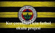 Fenerbahçe'den kız çoçukları için futbol okulu projesi