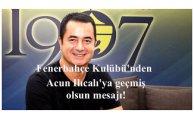 Fenerbahçe Kulübü'n'den Acun'a geçmiş olsun mesajı