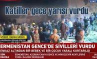 Ermenistan haydutluğu | Gece yarısı Gence#039;ye katliam saldırısı