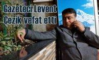 Gazeteci Levent Çezik vefat etti