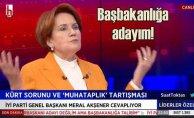 Meral Akşener   Cumhurbaşkanı adayı değilim, Başbakanlığa adayım