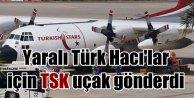 Yaralı hacıları almak için TSK uçak gönderdi