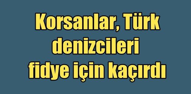Türk denizciler kaçırıldı