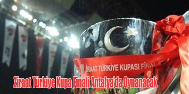 Türkiye Kupası Finali Antalyada