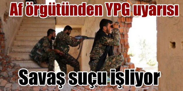 Uluslararası Af Örgütü: YPG savaş suçuna işliyor