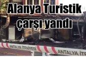 Alanya'da turistik çarşı alev alev yandı; Sabotaj ihtimali var