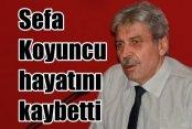 Gazeteci Yazar Sefa Koyuncu hayatını kaybetti...