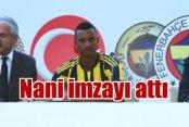 Nani, İmzayı attı, önce Kadıköy, sonra Aziz Yıldırım'a gitti