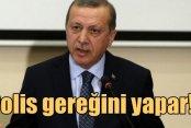 Erdoğan'dan Çağlayan baskını için ilk açıklama