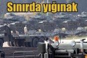 Suriye sınırında son durum; Görülmemiş askeri yığınak