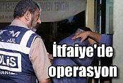 İstanbul İtafiyesi'nde evrak operasyonu