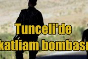 Tunceli'de 250 kiloluk katliam bombası