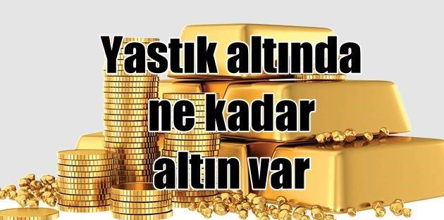 Yastık altında ne kadar altın var?