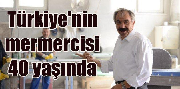 Yeni Türkiye'nin mermercisi 40 yaşında