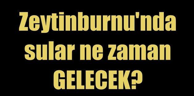 Zeytinburnu su kesintisi, Zeytinburnu'nda sular ne zaman gelecek?