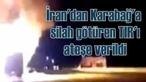 Ermenistan'a tank götüren TIR ateşe İran'da ateşe verildi